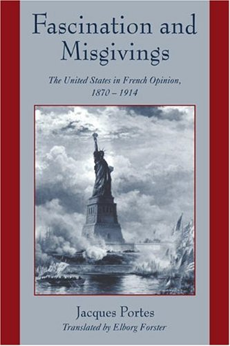 Read Online Fascination and Misgivings: The United States in French Opinion, 1870-1914 ebook