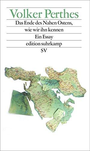 Das Ende des Nahen Ostens, wie wir ihn kennen: Ein Essay (edition suhrkamp)