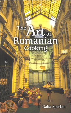 Art of Romanian Cooking, The by Galia Sperber