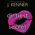 Dirtiest Secret: Dirtiest, Book 1 | J. Kenner