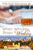 When Whiskey Stops Working: M/M Romance (Mile High Romance) (Volume 6)
