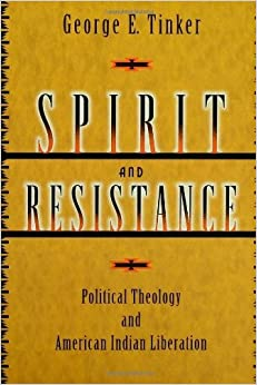 Book Spirit and Resistance N: Political Theology and American Indian Liberation by George E Tinker (2001-01-01)