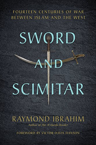Sword and Scimitar: Fourteen Centuries of War between Islam and the West by [Ibrahim, Raymond]
