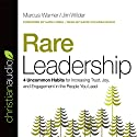 Rare Leadership: 4 Uncommon Habits for Increasing Trust, Joy, and Engagement in the People You Lead Audiobook by Marcus Warner, Jim Wilder Narrated by David Cochran Heath