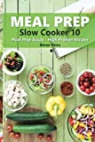 Meal Prep - Slow Cooker 10: Meal Prep Guide - High Protein Recipes (Volume 10)