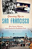 Growing Up in San Francisco: More Boomer Memories from Playland to Candlestick Park (American Chronicles) offers