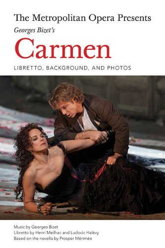 The Metropolitan Opera Presents: Georges Bizets Carmen: Libretto, Background, And Photos