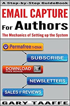 EMAIL CAPTURE for AUTHORS: The Mechanics of Setting up the System, Creating your own Author Platform to Sell more Kindle books. (Stampede Book 2) by [Taaffe, Gary]