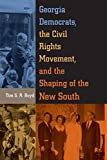 img - for Georgia Democrats, the Civil Rights Movement, and the Shaping of the New South book / textbook / text book