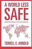 A World Less Safe, Terrell E. Arnold, 141961617X