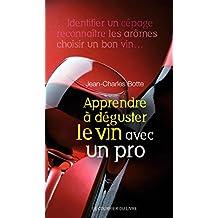 Apprendre à déguster le vin avec un pro (French Edition)