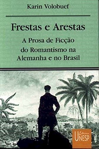 Frestas e arestas: A prosa de ficcao do romantismo na Alemanha e no Brasil (Prismas) (Portuguese Edition)