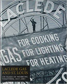 Laclede Gas And St Louis 150 Years Of Working Together 1857 2007