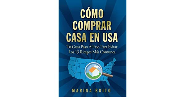 C?mo Comprar Casa En USA: Tu Gu?a, Paso A Paso, Para Evitar Los 13 Riesgos M?s Comunes (Your Step-by-Step Guide To Buying A Home, Spanish Edition) ...