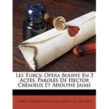 Les Turcs; Opera Bouffe En 3 Actes. Paroles de Hector Cremieux Et Adolphe Jaime