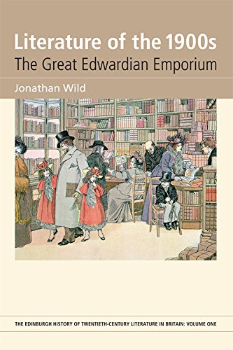 Literature of the 1900s: The Great Edwardian Emporium (The Edinburgh History of Twentieth Century Literature in Britain) by Edinburgh University Press