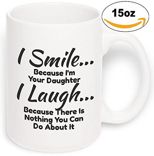 15 oz Large Funny Coffee Mug: I Smile Because I'm Your Daughter Unique Ceramic Novelty Gag Gift for Men & Women Who Love Tea Mugs & Coffee Cups