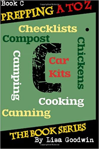 Read Prepping A to Z The Book Series: C is for Cooking, Canning, Chickens, Compost, Camping, Checklists and Car Kits (Volume 3) PDF, azw (Kindle)