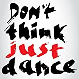 Don't Think Just Dance Home Decal Vinyl Sticker 12'' X 12''