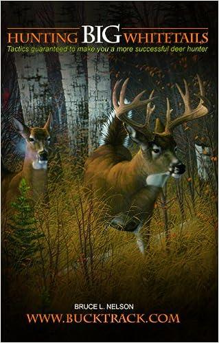 Hunting Big Whitetails Tactics Guaranteed To Make You A More