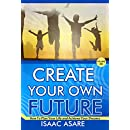 Create Your Own Future: How To Plan Your Life and Achieve Your Dreams (Personal Success Book 1)