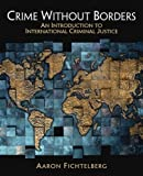 Crime Without Borders: An Introduction to International Criminal Justice