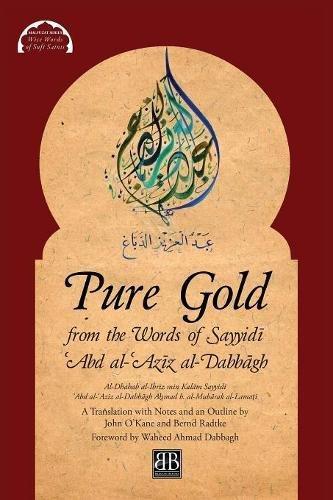 Pure Gold From The Words Of Sayyid   Abd Al  Az Z Al Dabb Gh  Al Dhahab Al Ibr Z Min Kal M Sayyid   Abd Al  Az Z Al Dabb Gh By A Mad B  Al Mub Rak Al Lama    Malfuzat Series