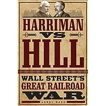 Harriman vs. Hill: Wall Street's Great Railroad War
