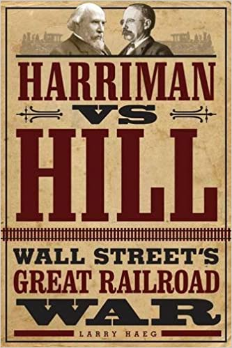 Harriman Vs Hill Wall Streets Great Railroad War Larry Haeg