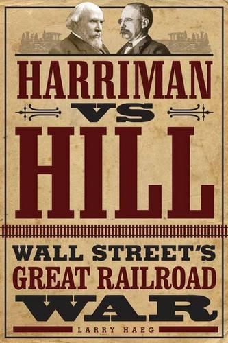 - Harriman vs. Hill: Wall Street's Great Railroad War