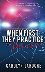 When First They Practice To Deceive (Secret Lives Series) (Volume 3)
