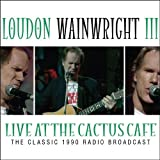 Live At The Cactus Cafe By Loudon Wainwright III (2013-02-11)