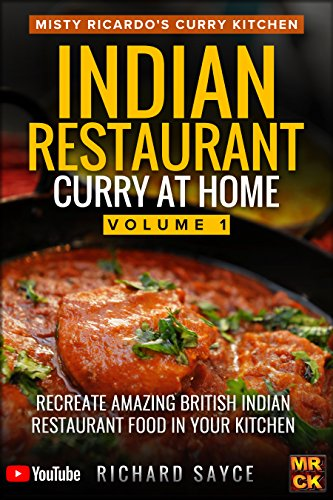 Indian Restaurant Curry at Home Volume 1: Misty Ricardo's Curry Kitchen by Richard Sayce