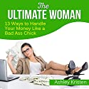 The Ultimate Woman: 13 Ways to Handle Your Money Like a Bad Ass Chick Audiobook by Ashley Kristen Narrated by Sorrel Brigman