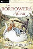 The Borrowers Afloat (Anniversary)[ THE BORROWERS AFLOAT (ANNIVERSARY) ] By Norton, Mary ( Author )Apr-01-2003 Paperback
