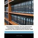 Historia General De Las Antiguas Colonias Hispano-Americanas, Desde Su Descubrimiento Hasta 1808 (