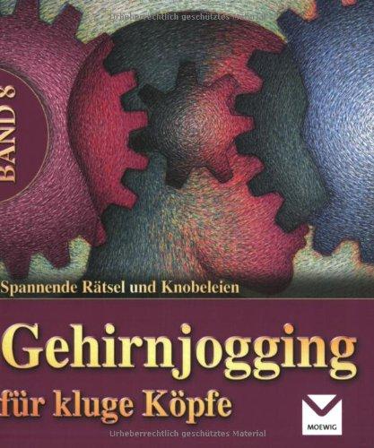 Gehirnjogging für kluge Köpfe 08: Spannende Rätsel und Knobeleien