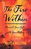 The Fire Within - Connect Your Gifts with Your Calling