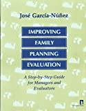 Improving Family Planning Evaluation : A Step-by-Step Guide for Managers and Evaluators, Garcia-Nunez, Jose, 1565490150