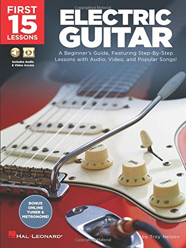 First 15 Lessons - Electric Guitar: A Beginner's Guide, Featuring Step-By-Step Lessons with Audio, Video, and Popular Songs! Bk/Online Media