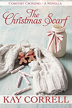 The Christmas Scarf: A Holiday Novella (Book 3.5) (Comfort Crossing) by [Correll, Kay]