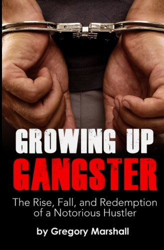Growing Up Gangster: The Rise, Fall and Redemption of a Notorious Hustler ()