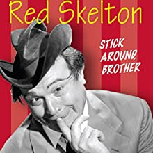 Red Skelton: Stick Around, Brother Radio/TV Program Auteur(s) : Red Skelton Narrateur(s) : Ozzie Nelson, Harriet Hilliard, Truman Bradley