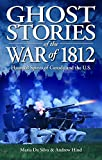 Ghost Stories of the War of 1812: Haunted Spirits