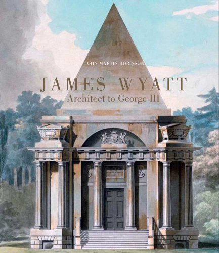 James Wyatt, 1746-1813: Architect to George III (The Paul Mellon Centre for Studies in British Art)