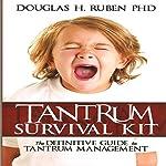 Tantrum Survival Kit: The Definitive Guide to Tantrum Management | Douglas H. Ruben PhD