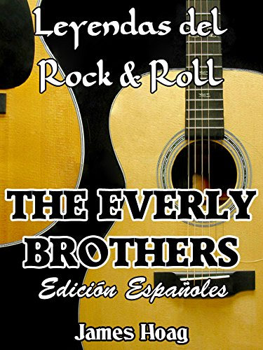 Descargar Libro Leyendas Del Rock & Roll - The Everly Brothers: Un Tributo No Autorizado De Un Admirador James Hoag