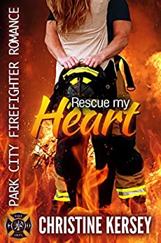 Rescue My Heart: Park City Firefighter Romance by [Kersey, Christine]