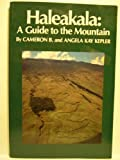Haleakala : A Guide to the Mountain, Kepler, Cameron B. and Kepler, Angela K., 0935180672