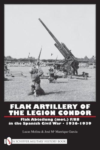 Flak Artillery of the Legion Condor: Flak Abteilung (mot.) F/88 in the Spanish Civil War 1936-1939